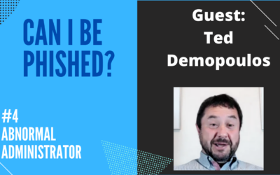 Can I Be Phished? Ep. 4 – Abnormal Administrator with Ted Demopoulos
